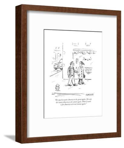 """He says he wants America to be great again. She says she wants America to..."" - Cartoon-David Sipress-Framed Art Print"
