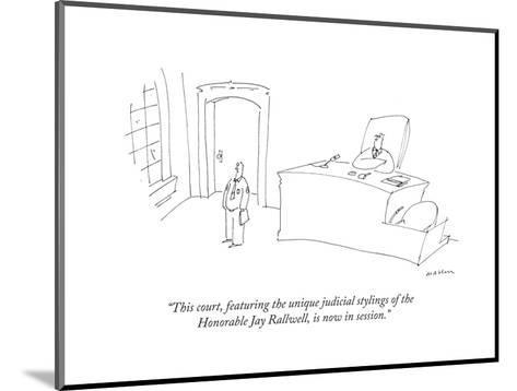 """""""This court, featuring the unique judicial stylings of the Honorable Jay R..."""" - New Yorker Cartoon-Michael Maslin-Mounted Premium Giclee Print"""