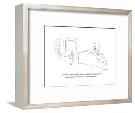 """""""This court, featuring the unique judicial stylings of the Honorable Jay R..."""" - New Yorker Cartoon-Michael Maslin-Framed Art Print"""