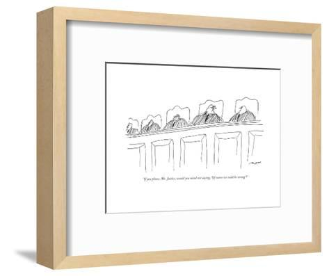 """""""If you please, Mr. Justice, would you mind not saying, 'Of course we coul..."""" - New Yorker Cartoon-Al Ross-Framed Art Print"""