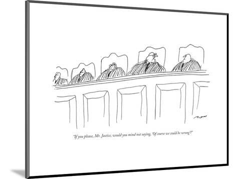 """""""If you please, Mr. Justice, would you mind not saying, 'Of course we coul..."""" - New Yorker Cartoon-Al Ross-Mounted Premium Giclee Print"""