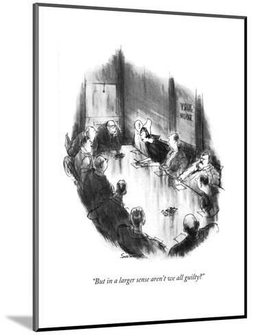 """""""But in a larger sense aren't we all guilty?"""" - New Yorker Cartoon-Charles Saxon-Mounted Premium Giclee Print"""