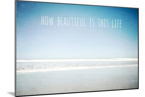 How Beautiful Is This Life-Susannah Tucker-Mounted Photographic Print