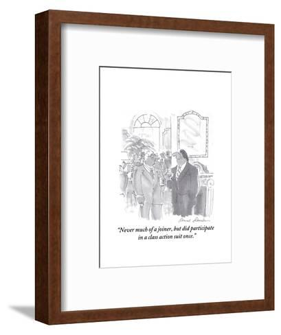 """Never much of a joiner, but did participate in a class action suit once."" - Cartoon-Bernard Schoenbaum-Framed Art Print"