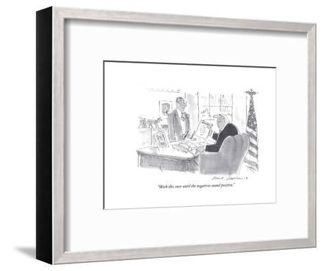 """""""Work this over until the negatives sound positive."""" - Cartoon-Bernard Schoenbaum-Framed Art Print"""