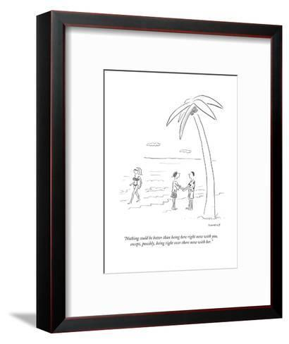 """Nothing could be better than being here right now with you,  except, poss?"" - Cartoon-Liza Donnelly-Framed Art Print"