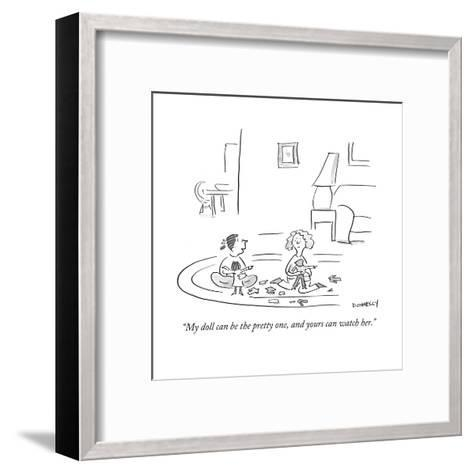 """My doll can be the pretty one, and yours can watch her."" - Cartoon-Liza Donnelly-Framed Art Print"