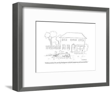 """Unlike preschool, I'm entering kindergarten with full transparency and ac?"" - Cartoon-Liza Donnelly-Framed Art Print"