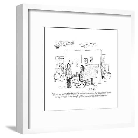 """""""Of course I worry that he could be another Mussolini, but what really kee?"""" - Cartoon-David Sipress-Framed Art Print"""