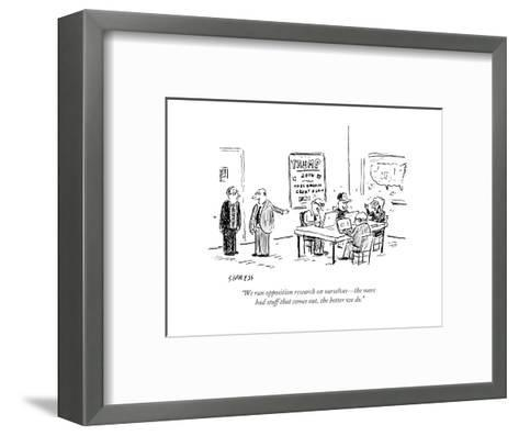 """""""We run opposition research on ourselves?the more bad stuff that comes out?"""" - Cartoon-David Sipress-Framed Art Print"""