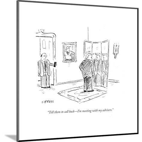 """Tell them to call back?I'm meeting with my advisers."" - Cartoon-David Sipress-Mounted Premium Giclee Print"