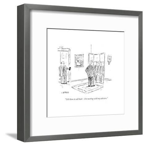 """Tell them to call back?I'm meeting with my advisers."" - Cartoon-David Sipress-Framed Art Print"