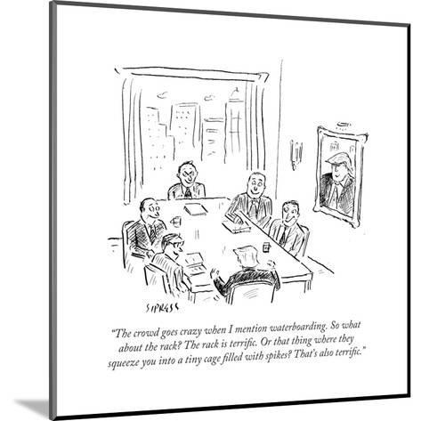 """""""The crowd goes crazy when I mention waterboarding. So what about the rack?"""" - Cartoon-David Sipress-Mounted Premium Giclee Print"""