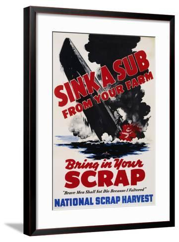 Sink a Sub from Your Farm - Bring in Your Scrap Poster--Framed Art Print