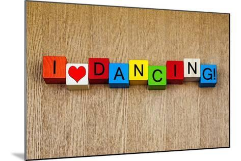 I Love Dancing - Sign Series for Dance-EdSamuel-Mounted Photographic Print