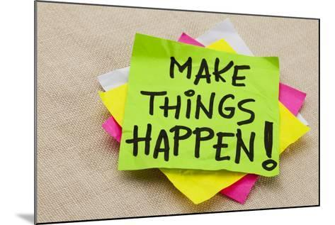 Make Things Happen Motivational Reminder - Handwriting on a Green Sticky Note-PixelsAway-Mounted Photographic Print