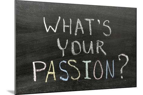 Whats Your Passion-Yury Zap-Mounted Photographic Print
