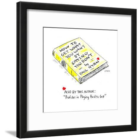 How to get what you want by saying you don't By Paul Ryan - Cartoon-David Sipress-Framed Art Print