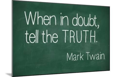 When in Doubt, Tell the Truth-lculig-Mounted Photographic Print