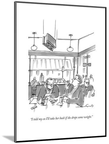 """""""I told my ex I'll take her back if she drops some weight."""" - New Yorker Cartoon-Michael Crawford-Mounted Premium Giclee Print"""
