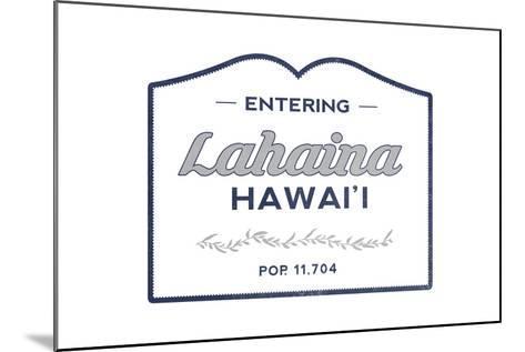 Lahaina, Hawaii - Now Entering (Blue)-Lantern Press-Mounted Art Print
