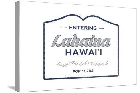 Lahaina, Hawaii - Now Entering (Blue)-Lantern Press-Stretched Canvas Print