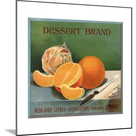 Dessert Brand - Redlands, California - Citrus Crate Label-Lantern Press-Mounted Art Print