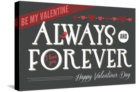 Always and Forever Happy Valentines Day-Lantern Press-Stretched Canvas Print