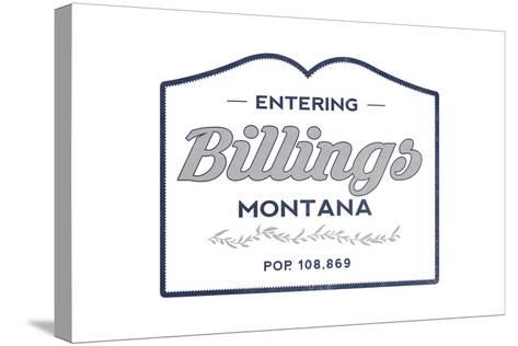 Billings, Montana - Now Entering (Blue)-Lantern Press-Stretched Canvas Print