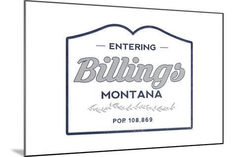 Billings, Montana - Now Entering (Blue)-Lantern Press-Mounted Art Print