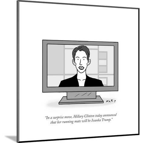 """""""In a surprise move, Hillary Clinton today announced that her running mate?"""" - Cartoon-Kim Warp-Mounted Premium Giclee Print"""