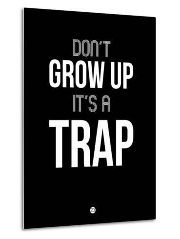Don't Grow Up it's a Trap 1-NaxArt-Metal Print