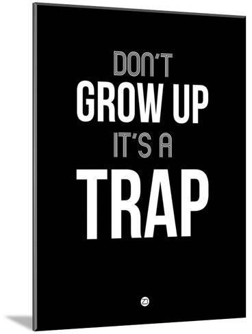 Don't Grow Up it's a Trap 1-NaxArt-Mounted Art Print