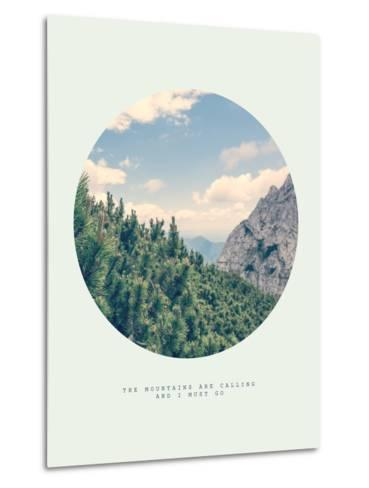 Inspirational Circle Design: The Mountains are Calling and I Must Go-Anze Bizjan-Metal Print