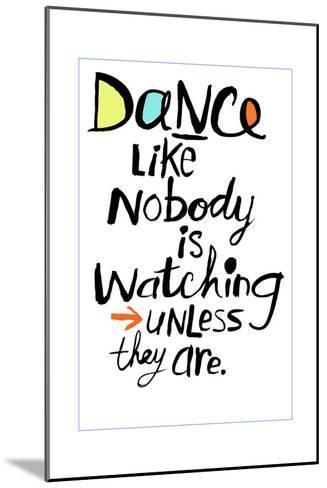 Dance Like Nobody Is Watching Lettering--Mounted Art Print