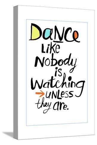 Dance Like Nobody Is Watching Lettering--Stretched Canvas Print
