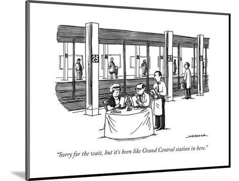 """Sorry for the wait, but it's been like Grand Central station in here."" - New Yorker Cartoon-Joe Dator-Mounted Premium Giclee Print"