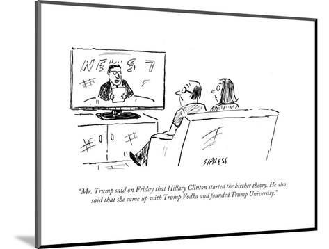 """""""Mr. Trump said on Friday that Hillary Clinton started the birther theory.?"""" - Cartoon-David Sipress-Mounted Premium Giclee Print"""