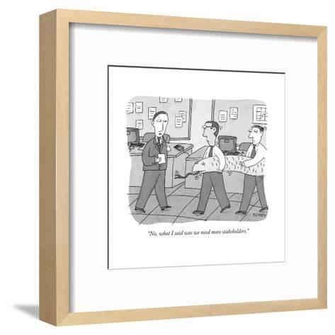 """""""No, what I said was we need more stakeholders."""" - New Yorker Cartoon-Peter C. Vey-Framed Art Print"""