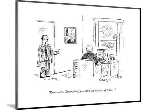 """""""Remember, General?if you can't say something nice. . ."""" - Cartoon-David Sipress-Mounted Premium Giclee Print"""