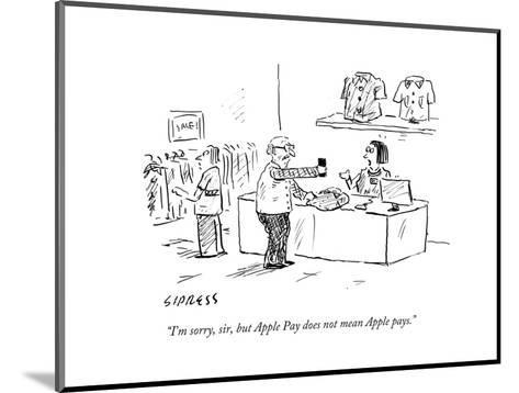 """I'm sorry, sir, but Apple Pay does not mean Apple pays."" - Cartoon-David Sipress-Mounted Premium Giclee Print"