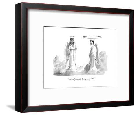 """""""Ironically, it's for being so humble."""" - New Yorker Cartoon-Will McPhail-Framed Art Print"""