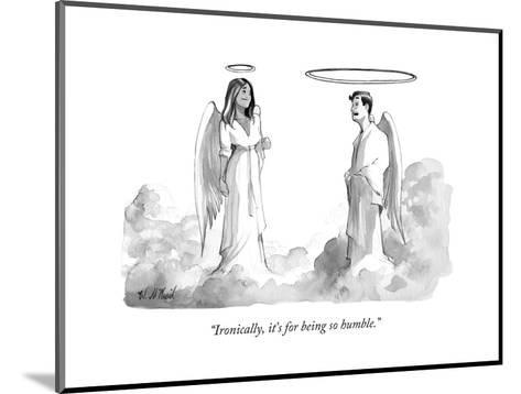 """""""Ironically, it's for being so humble."""" - New Yorker Cartoon-Will McPhail-Mounted Premium Giclee Print"""