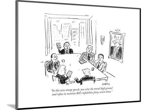 """""""In this new stump speech, you seize the moral high ground and refuse to m?"""" - Cartoon-David Sipress-Mounted Premium Giclee Print"""