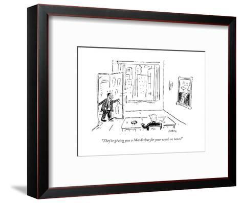 """""""They're giving you a MacArthur for your work on taxes!"""" - Cartoon-David Sipress-Framed Art Print"""