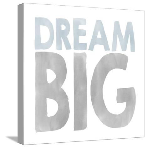 Dream Big-Erin Clark-Stretched Canvas Print