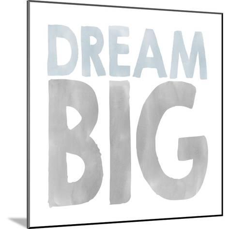 Dream Big-Erin Clark-Mounted Giclee Print