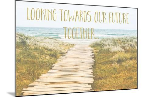Looking Towards Our Future Together-Tina Lavoie-Mounted Giclee Print