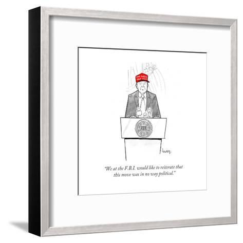 """""""We at the F.B.I. would like to reiterate that this move was in no way pol?"""" - Cartoon-Benjamin Schwartz-Framed Art Print"""