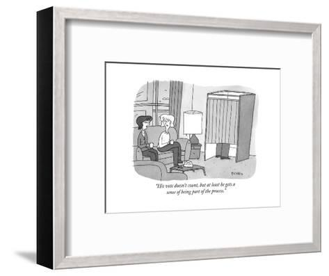 """""""His vote doesn't count, but at least he gets a sense of being part of the?"""" - New Yorker Cartoon-Peter C. Vey-Framed Art Print"""